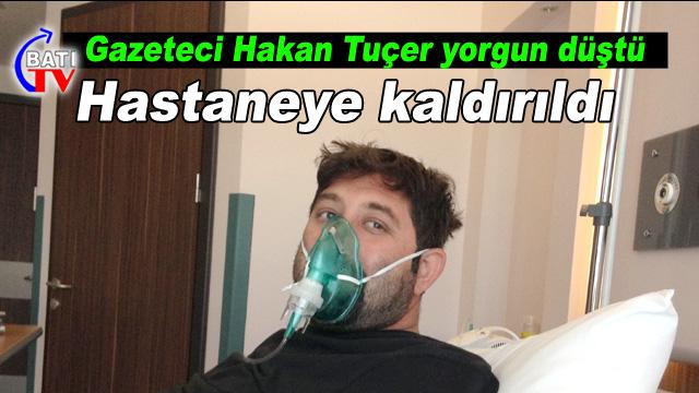 Gazeteci Hakan Tuçer Hastaneye Kaldırıldı