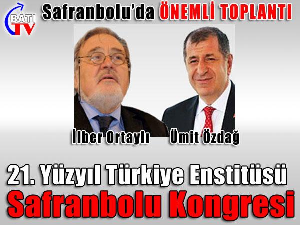 21. Yüzyıl Türkiye Enstitüsü Safranbolu'da toplanıyor