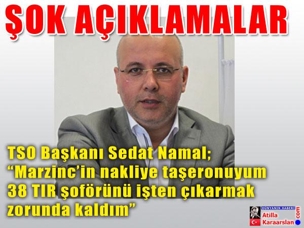 "TSO Başkanı Sedat Namal; ""Marzinc'in taşeronuyum"""